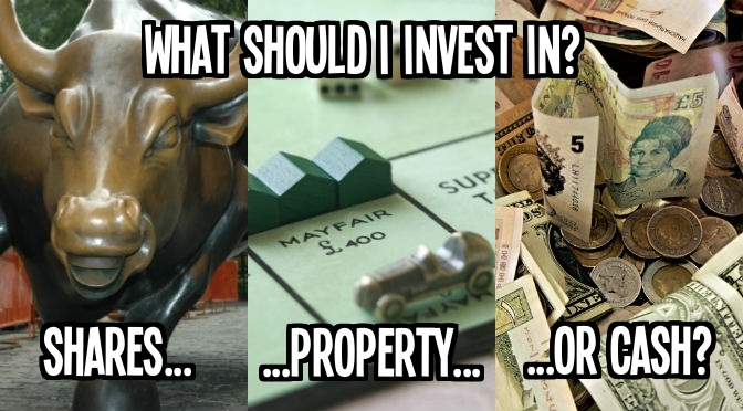 What should I invest in? property vs shares vs cash