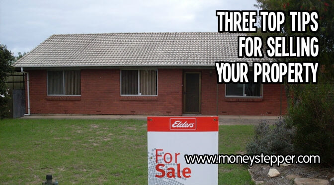 Three Top Tips for Selling Your Property
