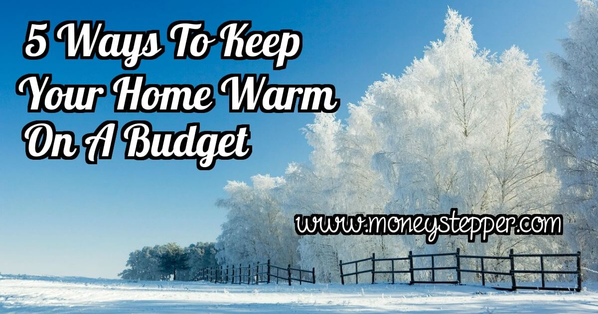 5 Ways To Keep Your Home Warm On A Budget