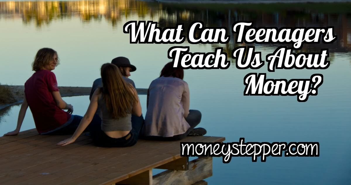What Can Teenagers Teach Us About Money