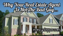 Why Your Real Estate Agent Is Not The Bad Guy