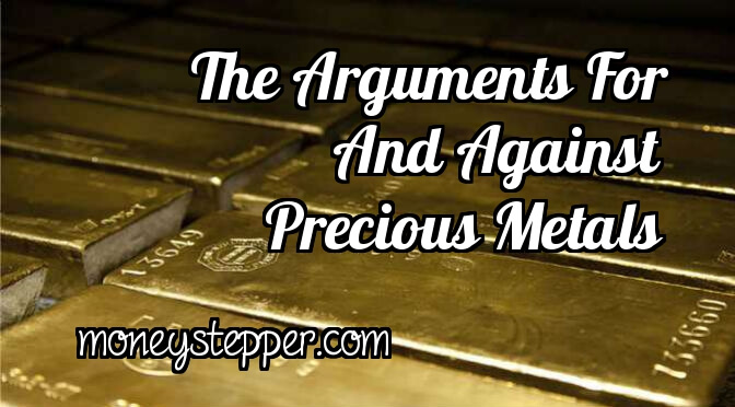 The Arguments For And Against Trading Precious Metals
