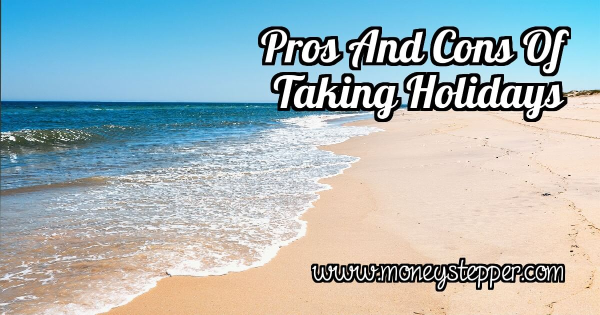 Pros & Cons of taking holidays