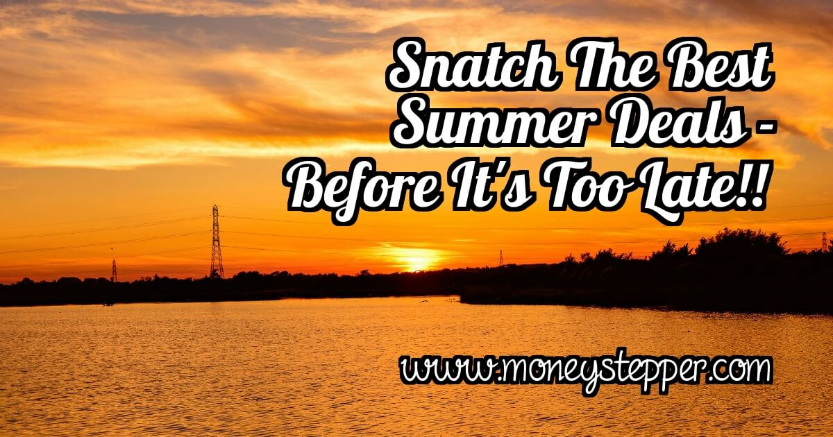 Snatch the Best Summer Deals Before it is Too Late