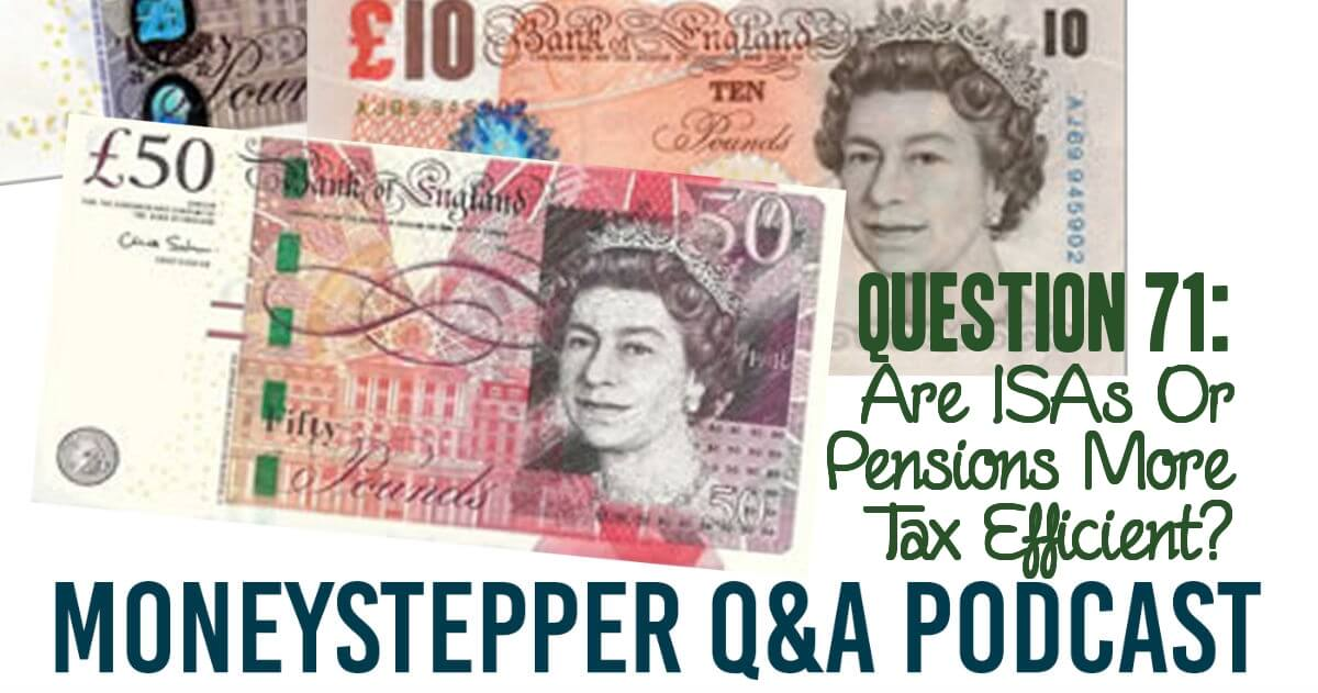 Question 71 - Are ISAs or Pensions More Tax Efficient?