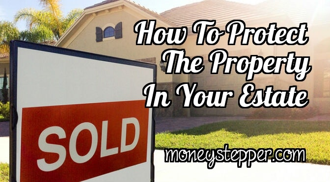 Protect Property In Your Estate