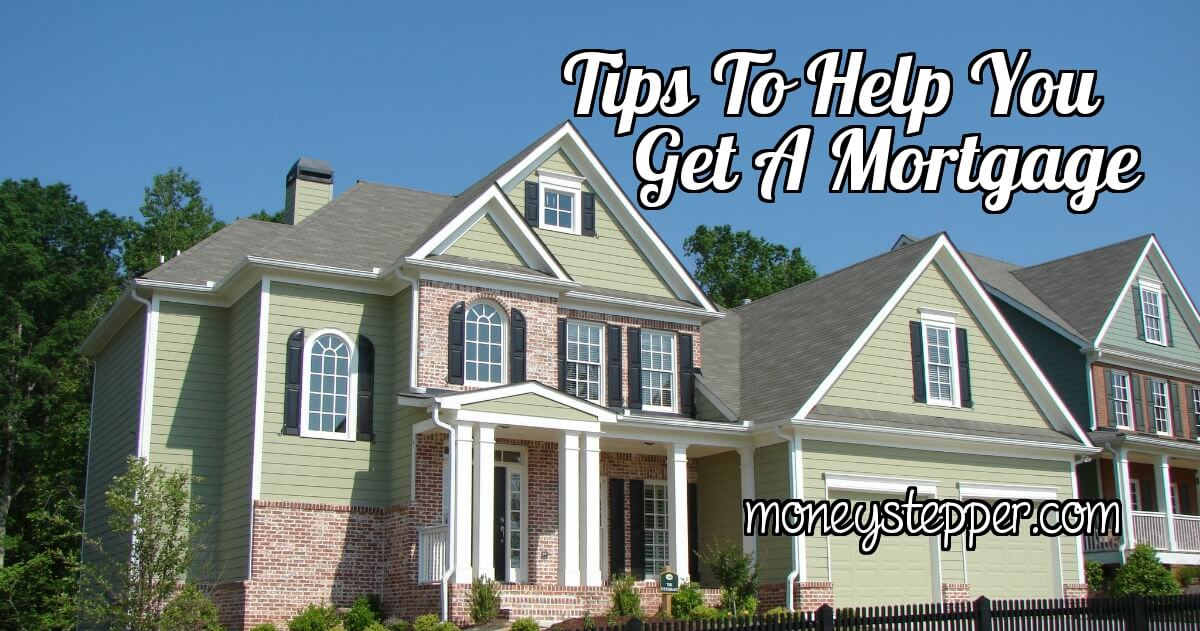 Tips To Help You Get A Mortgage